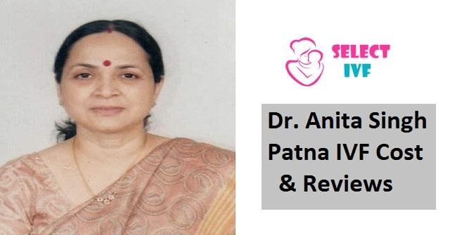 Dr. Anita Singh Patna IVF Cost & Reviews 2019