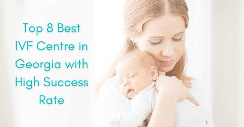 Top 8 Best IVF Centre in Georgia with High Success Rate